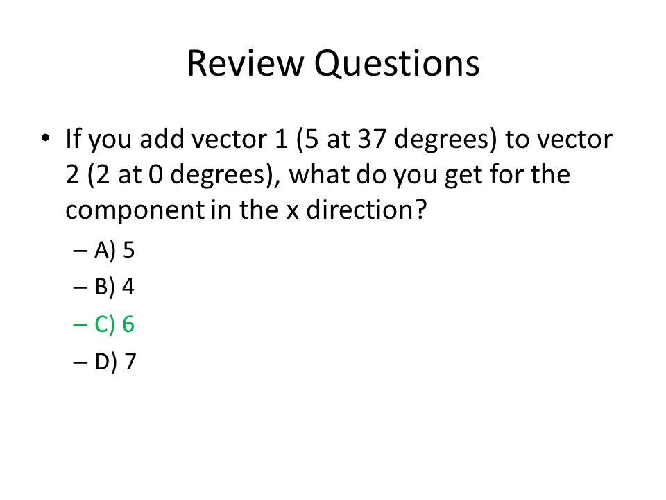 Review Questions v=at+v 0, what does x=? – x=(1/2)at 2 +v 0 t+x 0