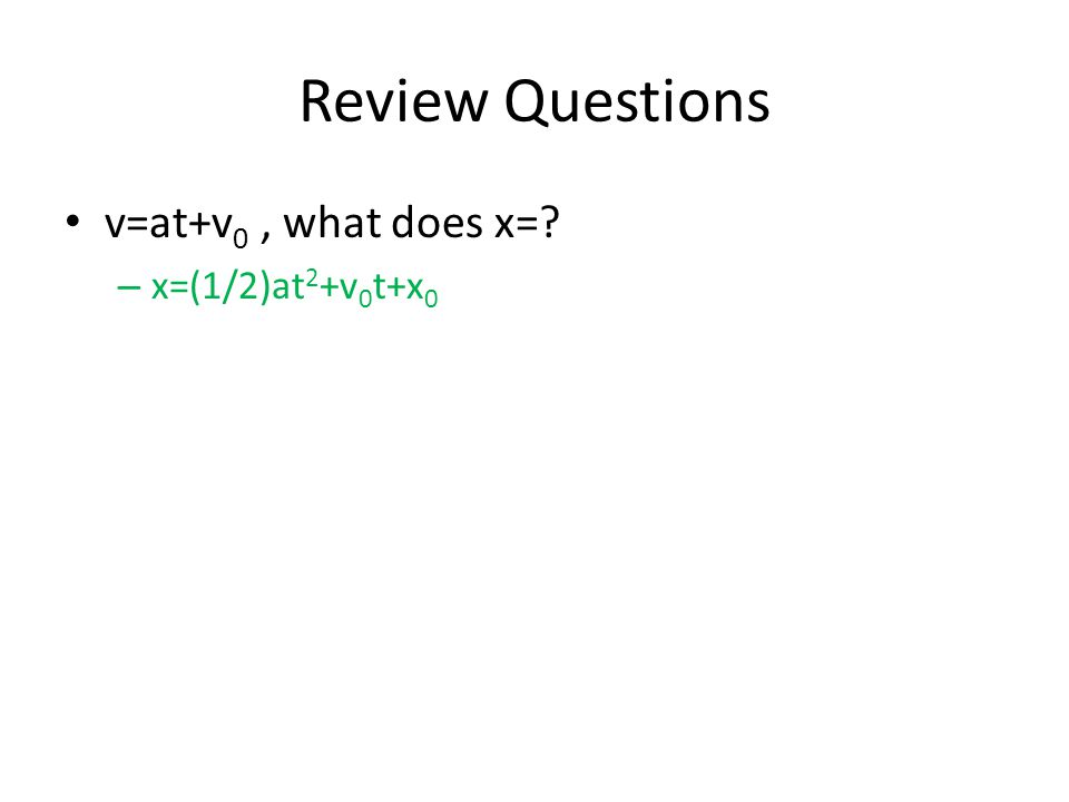 Review Questions When you throw a ball up, at max height, acceleration in y is.