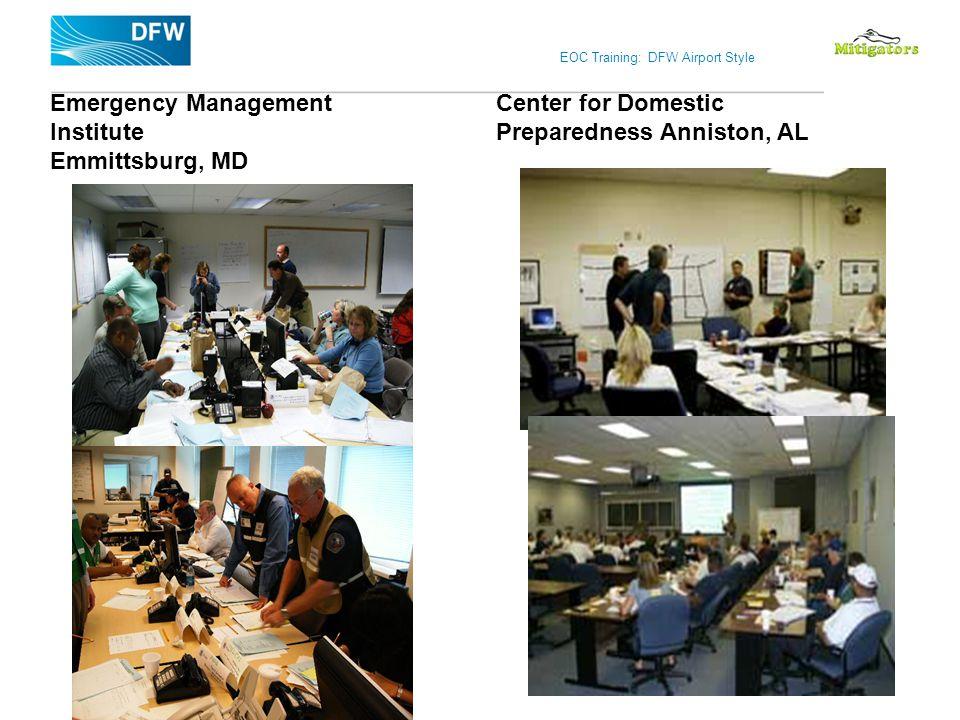 EOC Training: DFW Airport Style Emergency Management Institute Emmittsburg, MD Center for Domestic Preparedness Anniston, AL
