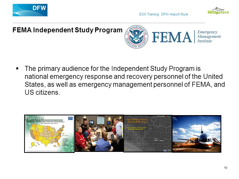 EOC Training: DFW Airport Style FEMA Independent Study Program The primary audience for the Independent Study Program is national emergency response a