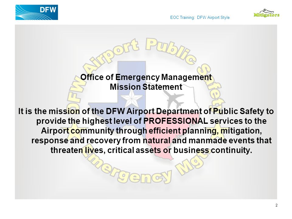 EOC Training: DFW Airport Style Office of Emergency Management Mission Statement It is the mission of the DFW Airport Department of Public Safety to p