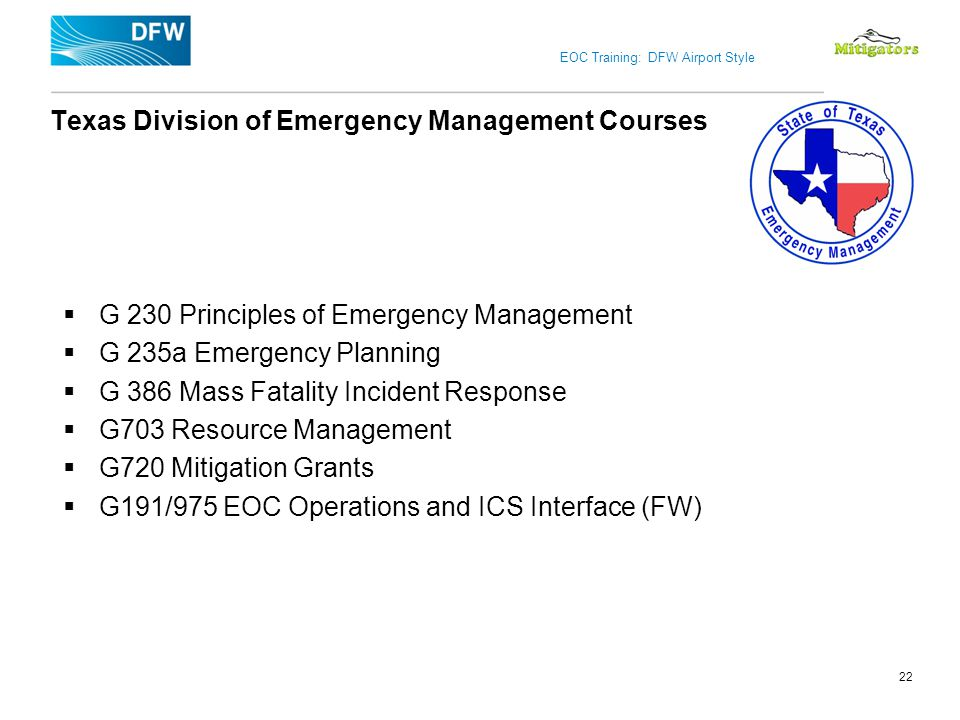 EOC Training: DFW Airport Style Texas Division of Emergency Management Courses G 230 Principles of Emergency Management G 235a Emergency Planning G 38