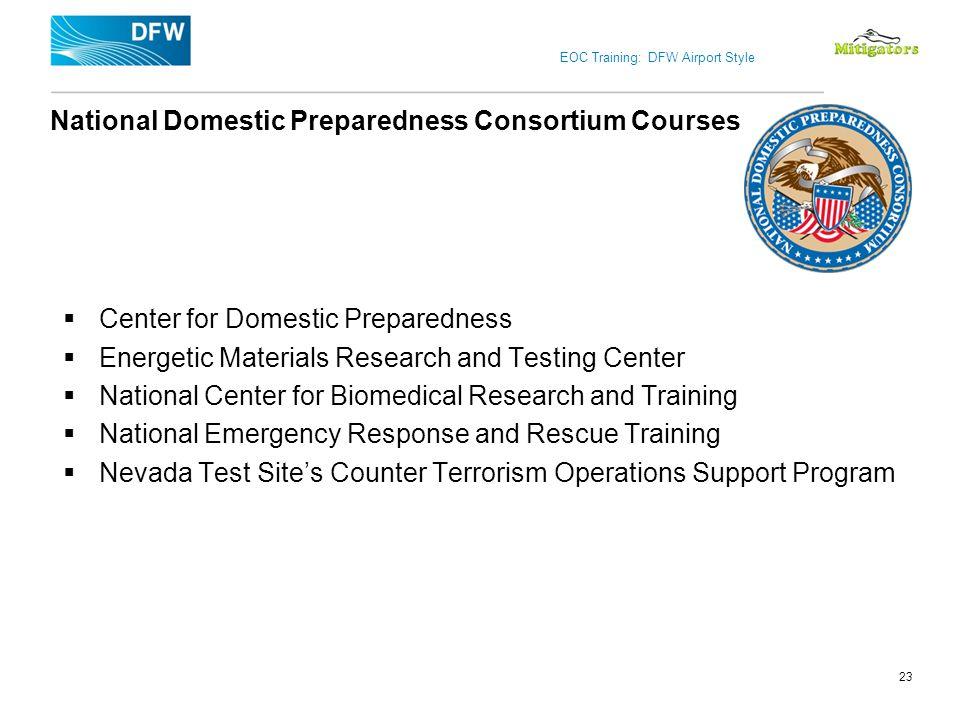 EOC Training: DFW Airport Style National Domestic Preparedness Consortium Courses Center for Domestic Preparedness Energetic Materials Research and Te