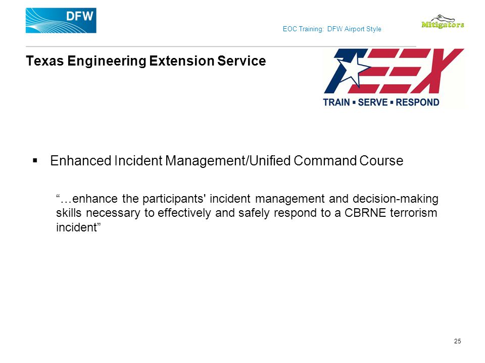 EOC Training: DFW Airport Style Texas Engineering Extension Service Enhanced Incident Management/Unified Command Course …enhance the participants' inc
