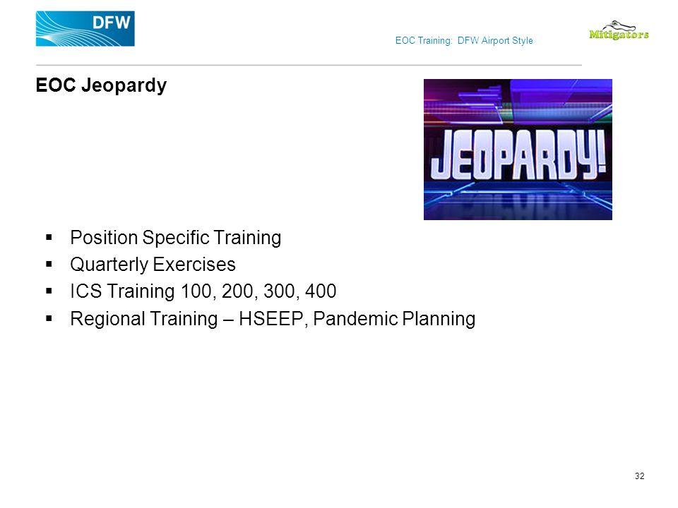 EOC Training: DFW Airport Style EOC Jeopardy Position Specific Training Quarterly Exercises ICS Training 100, 200, 300, 400 Regional Training – HSEEP,