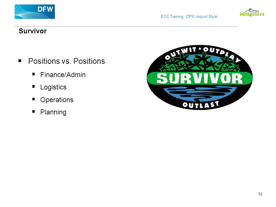 EOC Training: DFW Airport Style Positions vs. Positions Finance/Admin Logistics Operations Planning Survivor 52
