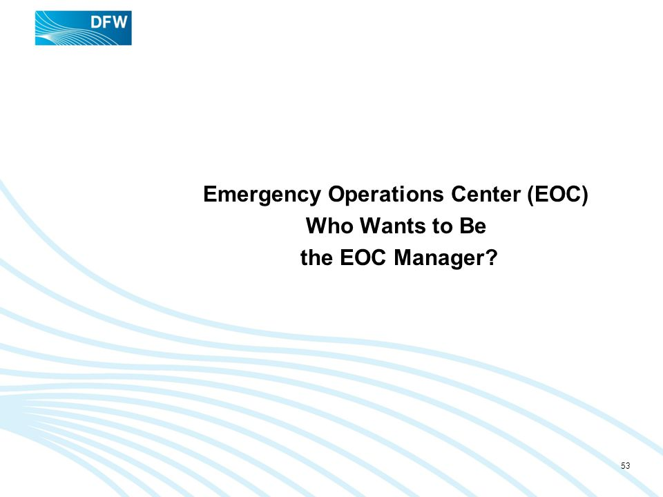Emergency Operations Center (EOC) Who Wants to Be the EOC Manager? 53