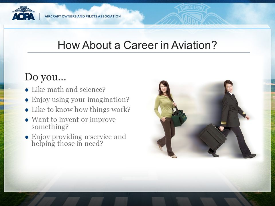 How About a Career in Aviation? Like math and science? Enjoy using your imagination? Like to know how things work? Want to invent or improve something