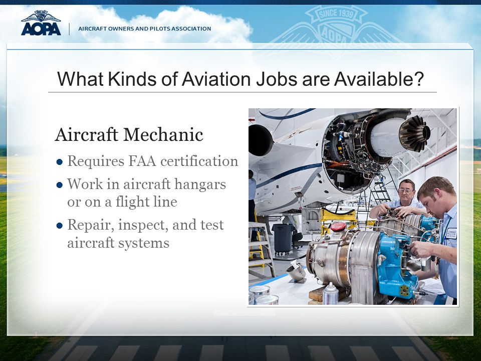 Requires FAA certification Work in aircraft hangars or on a flight line Repair, inspect, and test aircraft systems Aircraft Mechanic