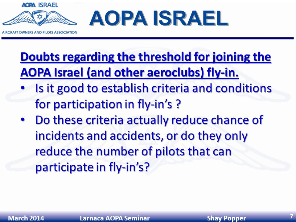 7 March 2014 Larnaca AOPA Seminar Shay Popper Doubts regarding the threshold for joining the AOPA Israel (and other aeroclubs) fly-in.