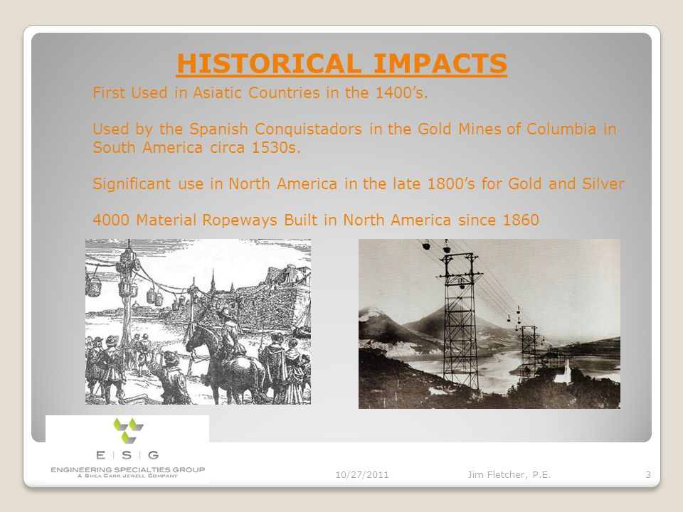 PURPOSE 10/27/2011 2 Jim Fletcher, P.E. HISTORICAL IMPACTS AND BENEFITS OF ROPEWAYS OUTLOOKS FOR ROPE TRASNPORTATION-NEXT 25 YEARS
