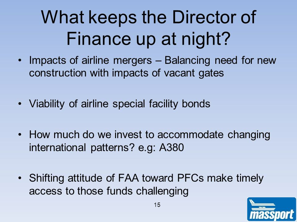 What keeps the Director of Finance up at night? Impacts of airline mergers – Balancing need for new construction with impacts of vacant gates Viabilit