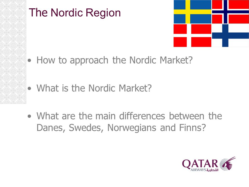 The Nordic Region How to approach the Nordic Market.