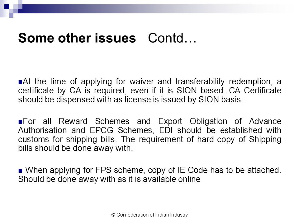 © Confederation of Indian Industry Some other issues Contd… At the time of applying for waiver and transferability redemption, a certificate by CA is required, even if it is SION based.