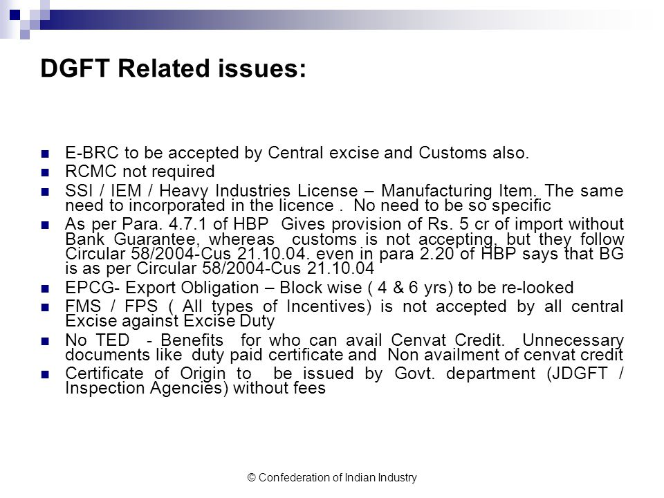 © Confederation of Indian Industry DGFT Related issues: E-BRC to be accepted by Central excise and Customs also.
