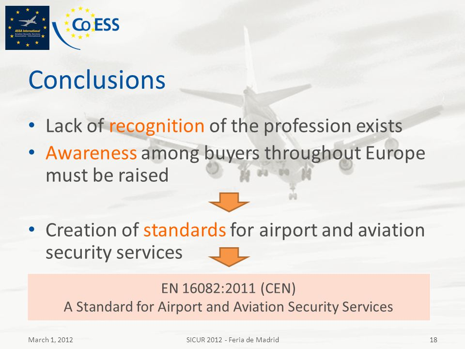Conclusions Lack of recognition of the profession exists Awareness among buyers throughout Europe must be raised Creation of standards for airport and