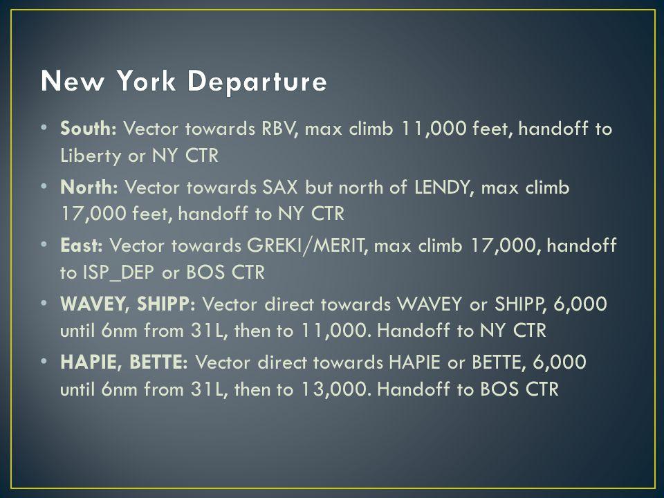 South: Vector towards RBV, max climb 11,000 feet, handoff to Liberty or NY CTR North: Vector towards SAX but north of LENDY, max climb 17,000 feet, ha