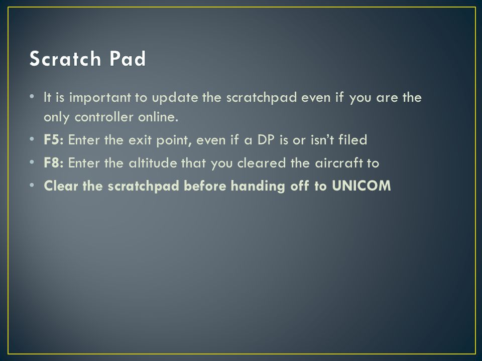 It is important to update the scratchpad even if you are the only controller online.