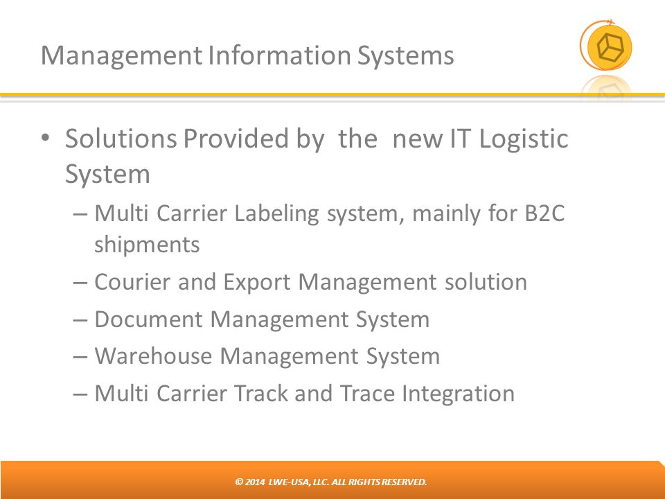 © 2014 LWE-USA, LLC. ALL RIGHTS RESERVED. Management Information Systems Solutions Provided by the new IT Logistic System – Multi Carrier Labeling sys