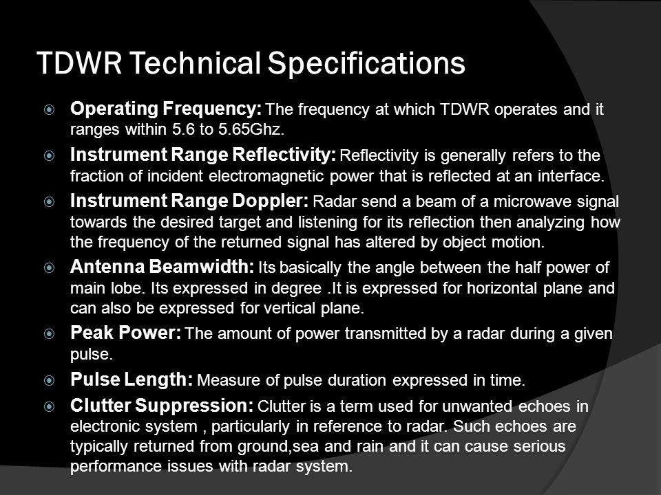 TDWR Technical Specifications Operating Frequency: The frequency at which TDWR operates and it ranges within 5.6 to 5.65Ghz.