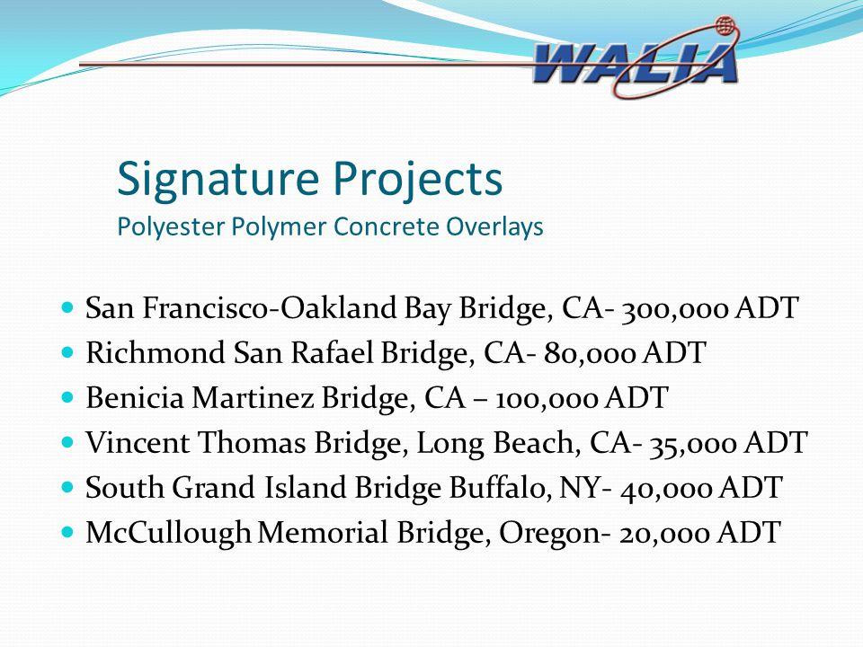 Signature Projects Polyester Polymer Concrete Overlays San Francisco-Oakland Bay Bridge, CA- 300,000 ADT Richmond San Rafael Bridge, CA- 80,000 ADT Be