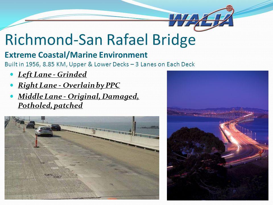 Richmond-San Rafael Bridge Extreme Coastal/Marine Environment Built in 1956, 8.85 KM, Upper & Lower Decks – 3 Lanes on Each Deck Left Lane - Grinded R
