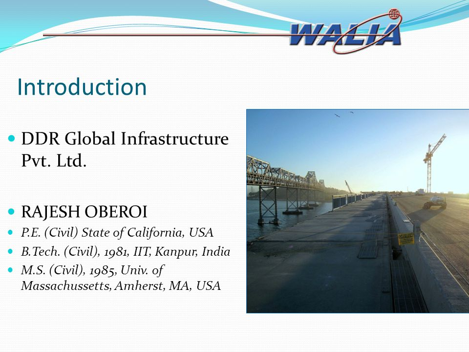 Introduction DDR Global Infrastructure Pvt. Ltd. RAJESH OBEROI P.E. (Civil) State of California, USA B.Tech. (Civil), 1981, IIT, Kanpur, India M.S. (C