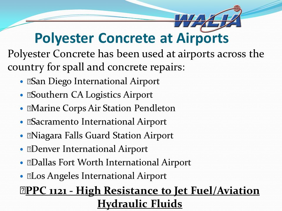 Polyester Concrete at Airports Polyester Concrete has been used at airports across the country for spall and concrete repairs: — San Diego Internation