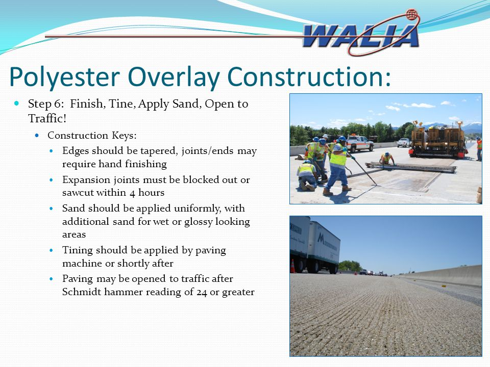Polyester Overlay Construction: Step 6: Finish, Tine, Apply Sand, Open to Traffic! Construction Keys: Edges should be tapered, joints/ends may require