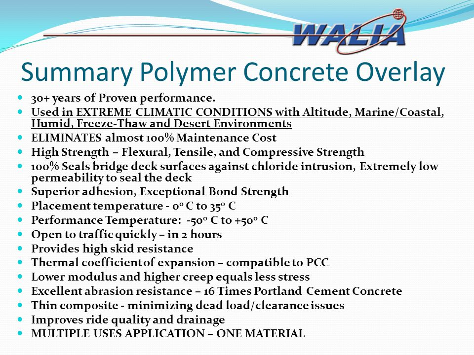 Summary Polymer Concrete Overlay 30+ years of Proven performance. Used in EXTREME CLIMATIC CONDITIONS with Altitude, Marine/Coastal, Humid, Freeze-Tha