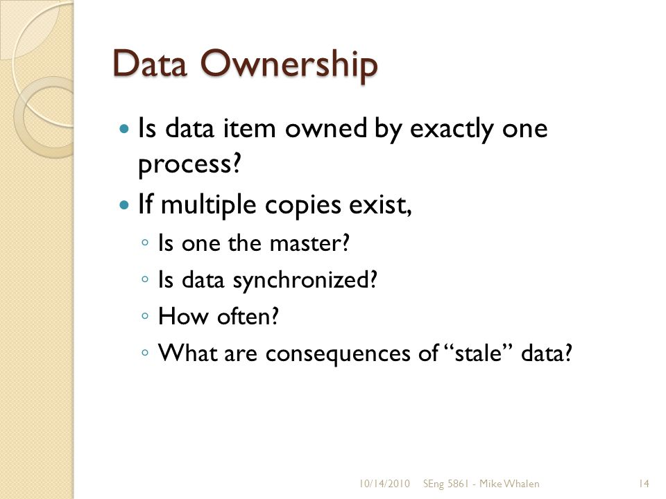 Data Ownership Is data item owned by exactly one process.