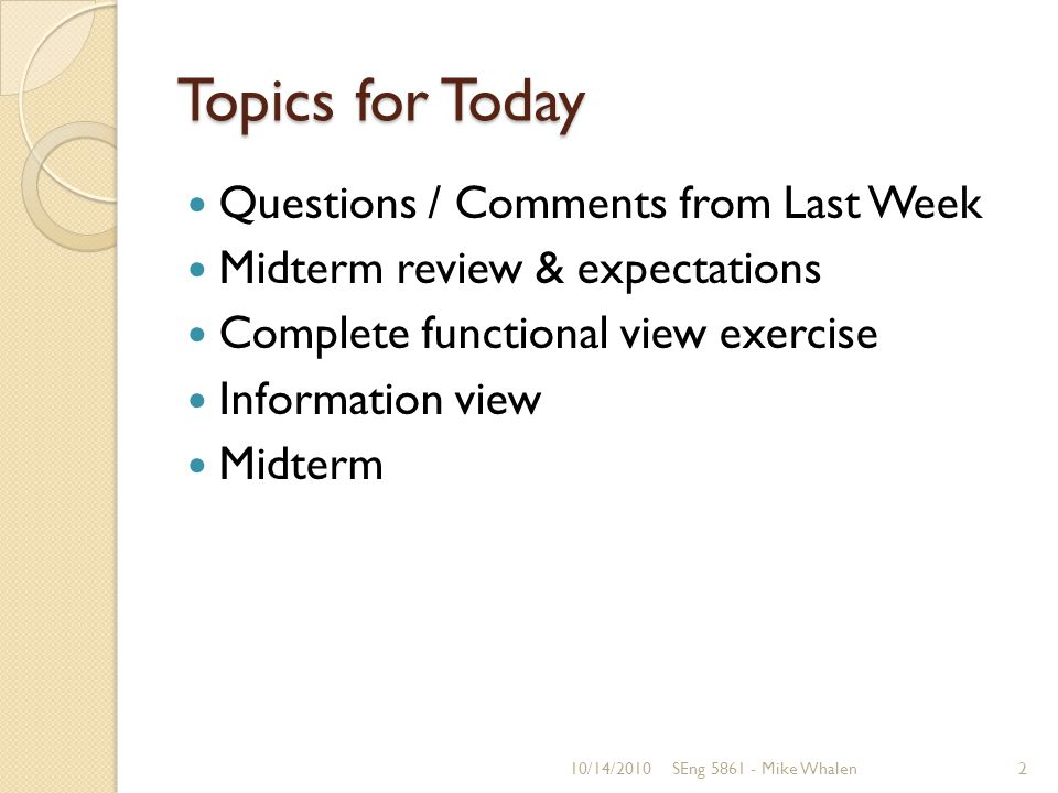 Topics for Today Questions / Comments from Last Week Midterm review & expectations Complete functional view exercise Information view Midterm 10/14/20102SEng Mike Whalen