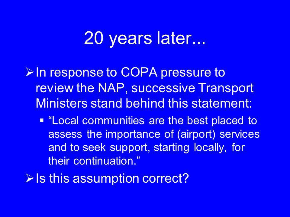 20 years later... In response to COPA pressure to review the NAP, successive Transport Ministers stand behind this statement: Local communities are th