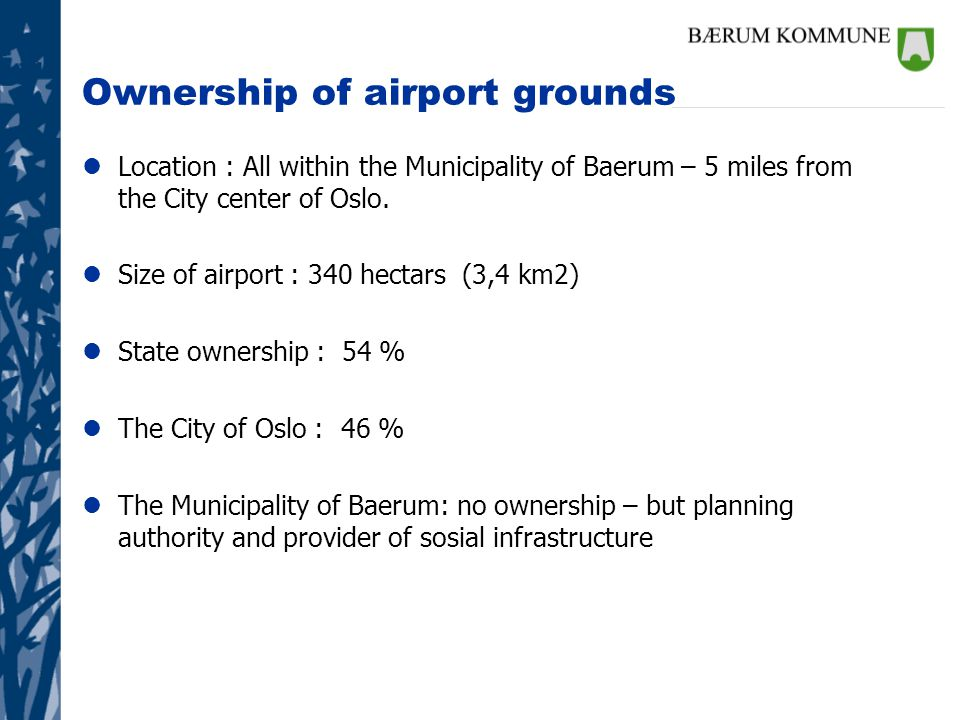 Ownership of airport grounds lLocation : All within the Municipality of Baerum – 5 miles from the City center of Oslo.