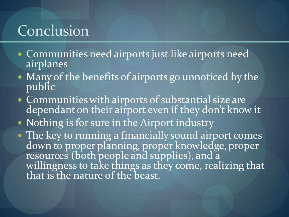 Conclusion Communities need airports just like airports need airplanes Many of the benefits of airports go unnoticed by the public Communities with ai