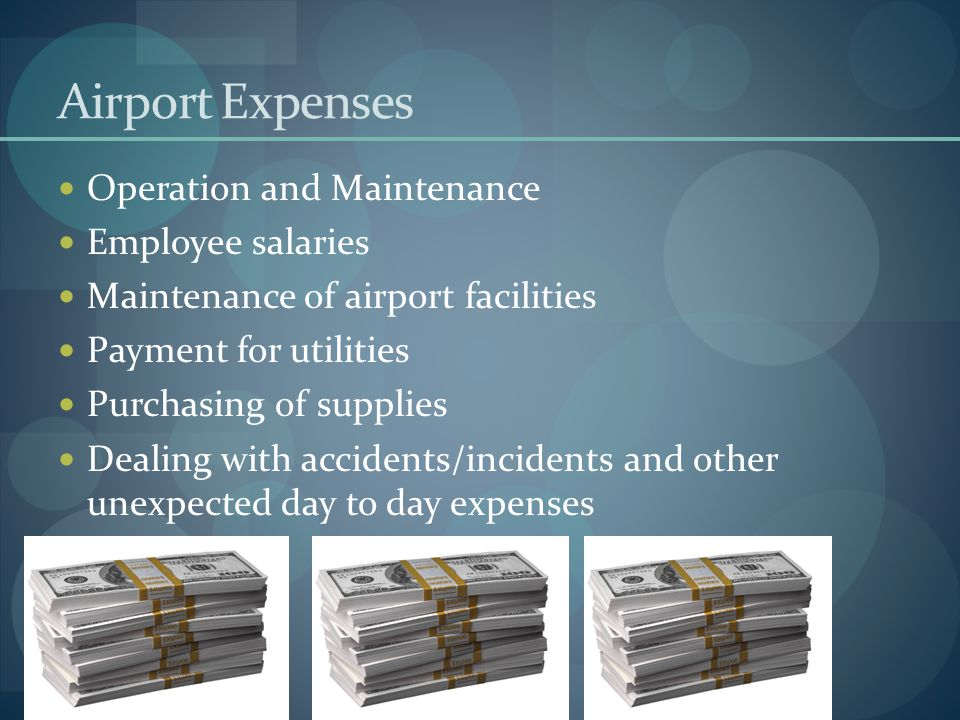 Airport Expenses Operation and Maintenance Employee salaries Maintenance of airport facilities Payment for utilities Purchasing of supplies Dealing wi