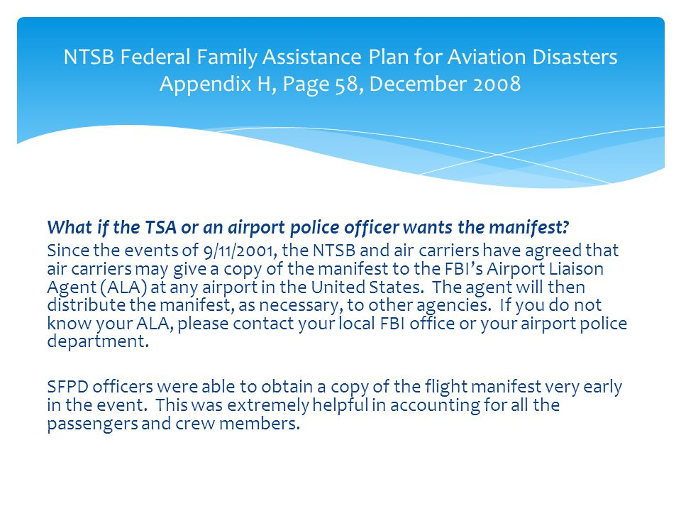 What if the TSA or an airport police officer wants the manifest? Since the events of 9/11/2001, the NTSB and air carriers have agreed that air carrier
