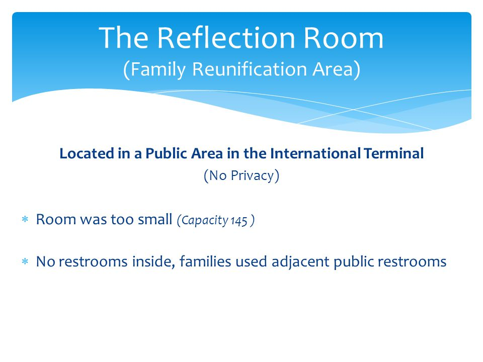Located in a Public Area in the International Terminal (No Privacy) Room was too small (Capacity 145 ) No restrooms inside, families used adjacent pub