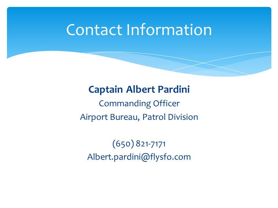Captain Albert Pardini Commanding Officer Airport Bureau, Patrol Division (650) 821-7171 Albert.pardini@flysfo.com Contact Information