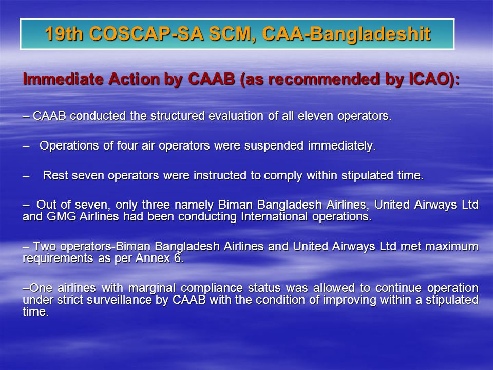 19th COSCAP-SA SCM, CAA-Bangladeshit Immediate Action by CAAB (as recommended by ICAO): – CAAB conducted the structured evaluation of all eleven operators.