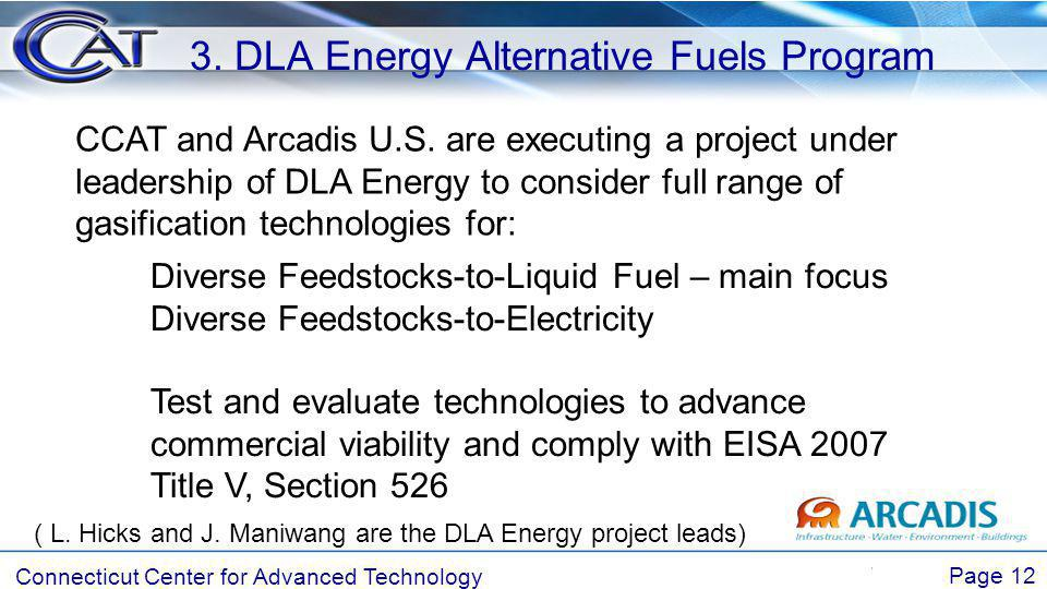 Connecticut Center for Advanced Technology Page 12 3. DLA Energy Alternative Fuels Program CCAT and Arcadis U.S. are executing a project under leaders