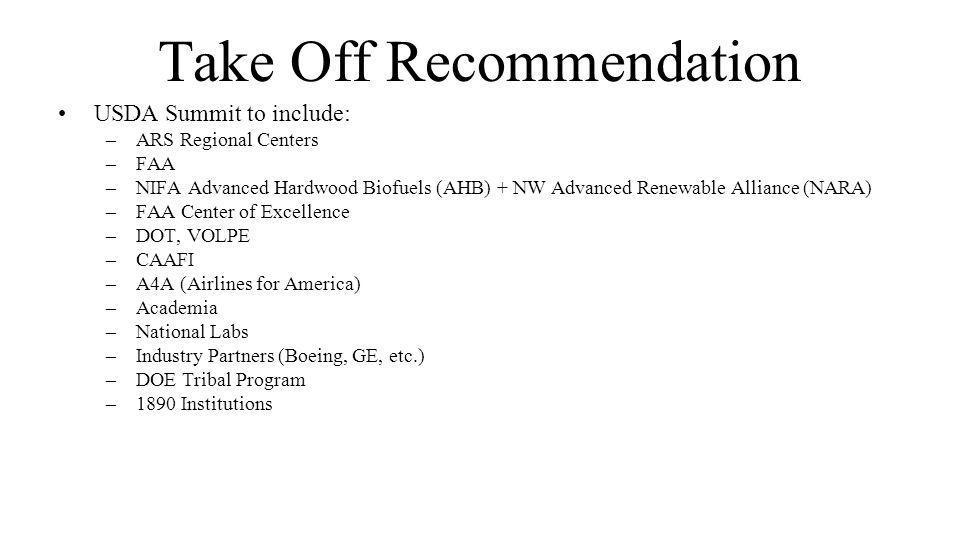 Take Off Recommendation USDA Summit to include: –ARS Regional Centers –FAA –NIFA Advanced Hardwood Biofuels (AHB) + NW Advanced Renewable Alliance (NA