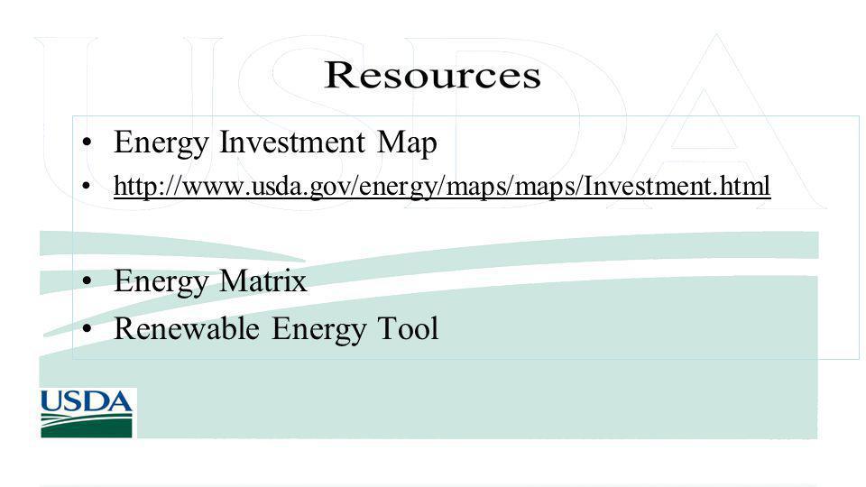 Energy Investment Map http://www.usda.gov/energy/maps/maps/Investment.html Energy Matrix Renewable Energy Tool