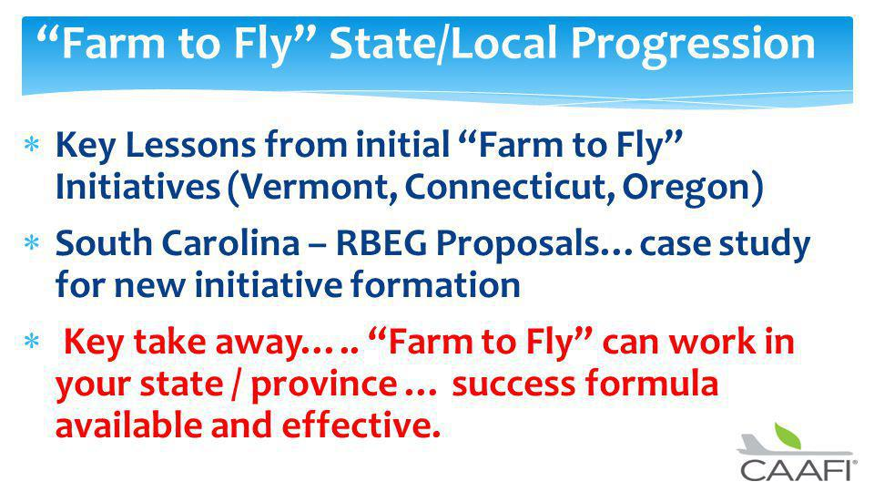 Farm to Fly State/Local Progression Key Lessons from initial Farm to Fly Initiatives (Vermont, Connecticut, Oregon) South Carolina – RBEG Proposals…case study for new initiative formation Key take away…..