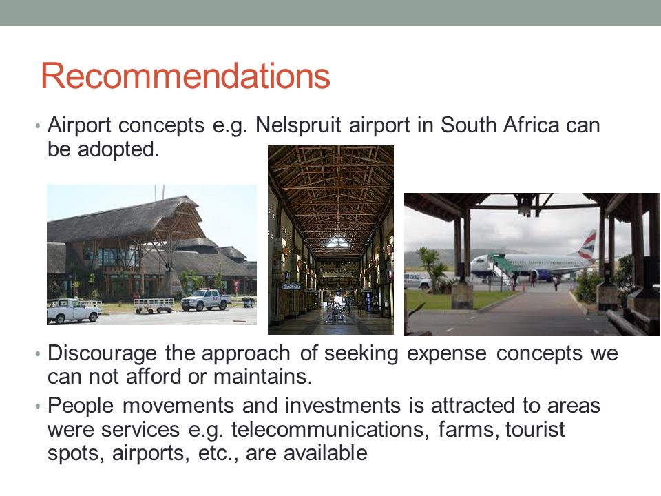 Recommendations Airport concepts e.g. Nelspruit airport in South Africa can be adopted.