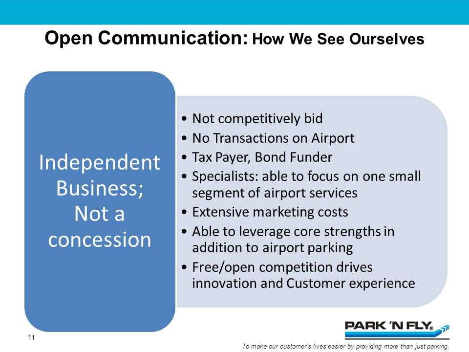 To make our customers lives easier by providing more than just parking. Open Communication: How We See Ourselves Not competitively bid No Transactions