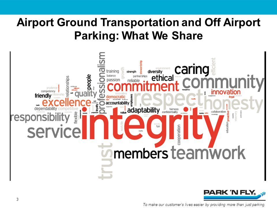To make our customers lives easier by providing more than just parking. Airport Ground Transportation and Off Airport Parking: What We Share 3
