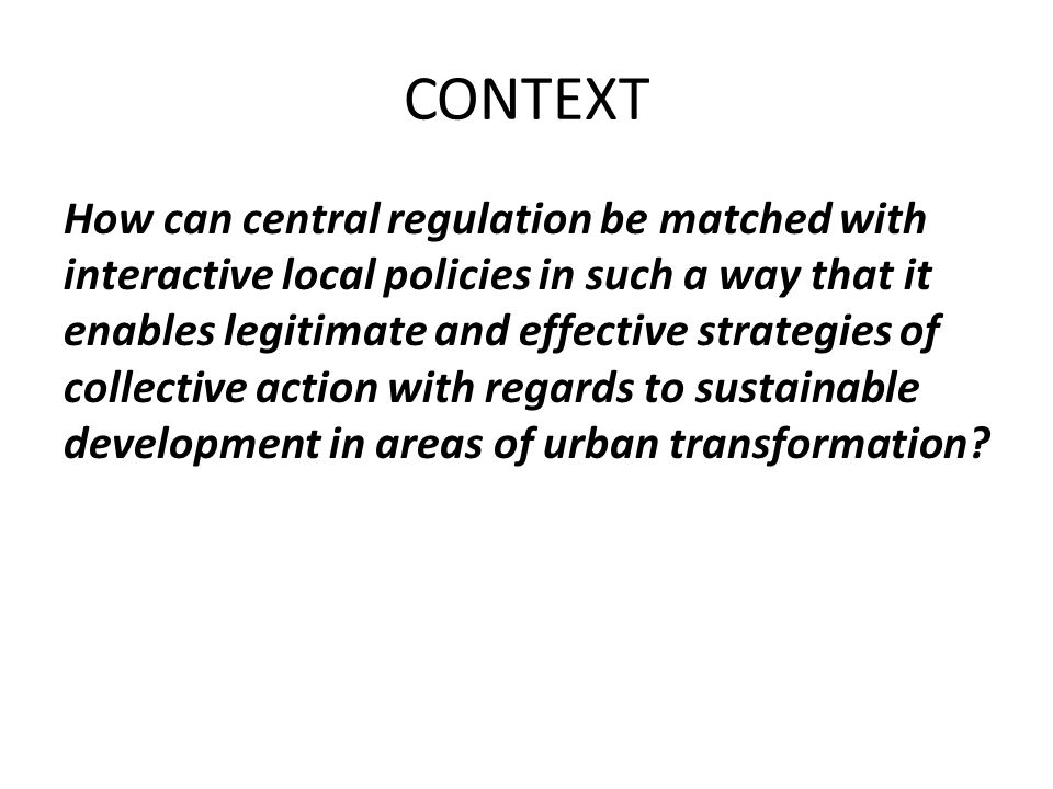 assumptions (1)about the possibility and desirability of combination at the local scale (2)a national policy context which values (indeed enables) collective action and (3)a national and local policy context wherein sustainable development and urban transformation are seen as public policy objectives.