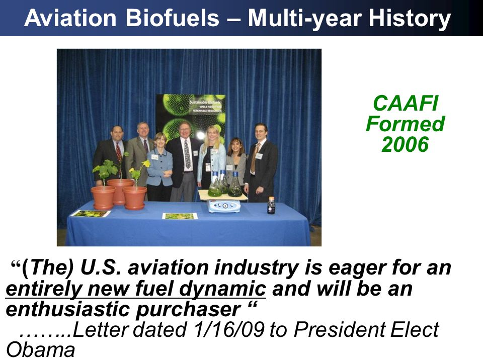 (The) U.S. aviation industry is eager for an entirely new fuel dynamic and will be an enthusiastic purchaser ……..Letter dated 1/16/09 to President Ele