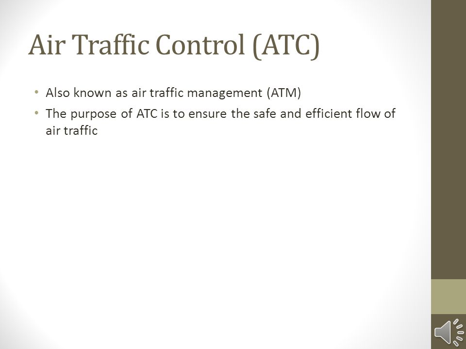 Agenda Introduction to ATC Purpose Basic Services Generic Elements Airspace ATC Structure ATC Operations Future of ATC